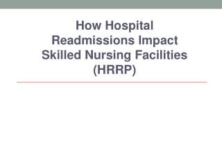 How Hospital Readmissions Impact Skilled Nursing Facilities (HRRP)