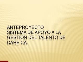 Anteproyecto Sistema  de  apoyo  a la  gestion  del  talento  de CARE CA.