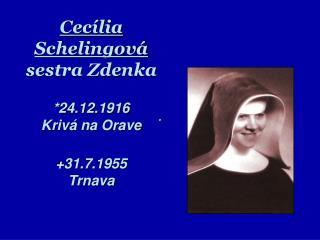 Cecília Schelingová sestra Zdenka *24.12.1916  Krivá na Orave +31.7.1955  Trnava