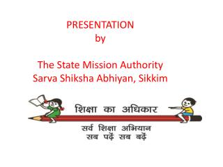 PRESENTATION by The State Mission Authority Sarva Shiksha Abhiyan, Sikkim