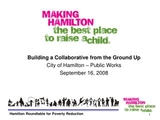 Building a Collaborative from the Ground Up City of Hamilton – Public Works  September 16, 2008