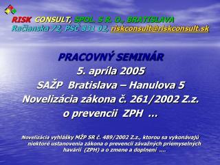 PRACOVNÝ SEMINÁR   5. apríla 2005 SAŽP  Bratislava – Hanulova 5