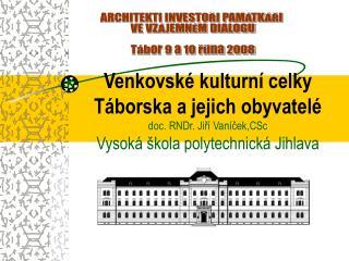 ARCHITEKTI INVESTOŘI PAMÁTKÁŘI  VE VZÁJEMNÉM DIALOGU Tábor 9 a 10 října 2008