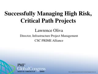 Successfully Managing High Risk,  Critical Path Projects