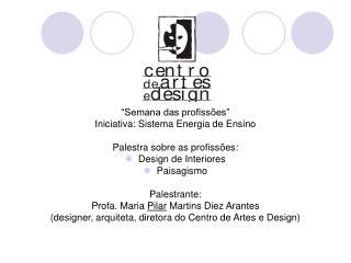 Semana das profiss es   Iniciativa: Sistema Energia de Ensino  Palestra sobre as profiss es: Design de Interiores Paisa