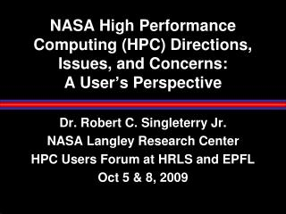 NASA High Performance Computing (HPC) Directions, Issues, and  Concerns: A User's Perspective