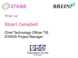 Wrap- up  Stuart Campbell Chief Technology Officer TIE STASIS Project Manager
