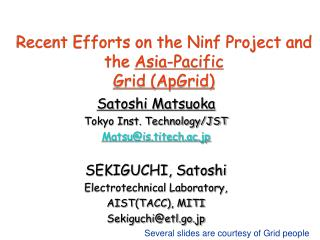 Recent Efforts on the Ninf Project and the  Asia-Pacific Grid (ApGrid)