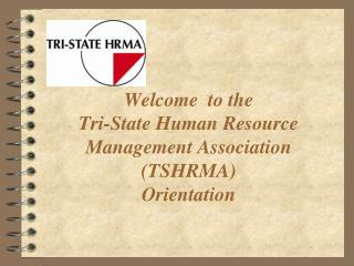 Welcome  to the  Tri-State Human Resource Management Association (TSHRMA) Orientation