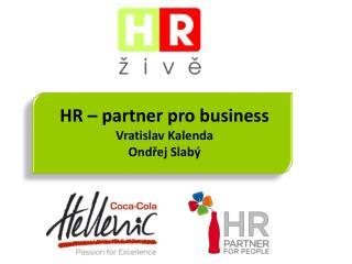HR – partner pro business Vratislav Kalenda Ondřej Slabý