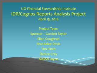 UO Financial Stewardship Institute IDR/ Cognos  Reports Analysis Project  April 15, 2014