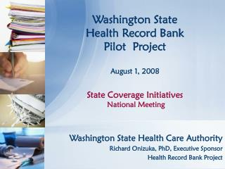 Washington State Health Care Authority Richard Onizuka, PhD, Executive Sponsor