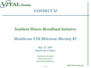Southern Illinois Broadband Initiative Healthcare COI Milestone Meeting #3 May 23, 2007