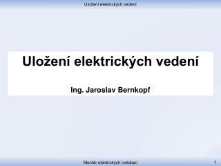 Uložení elektrických vedení Ing. Jaroslav Bernkopf