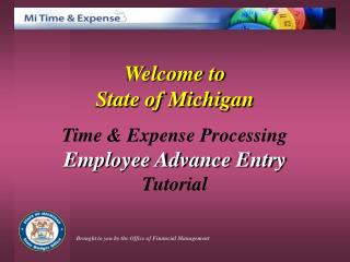 Welcome to  State of Michigan Time & Expense Processing Employee Advance Entry  Tutorial
