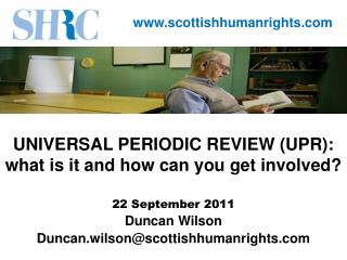 UNIVERSAL PERIODIC REVIEW (UPR): what is it and how can you get involved? 22 September 2011