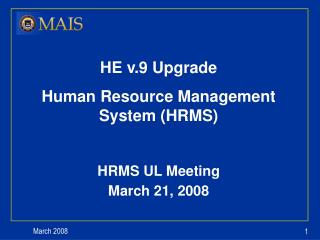 HE v.9 Upgrade Human Resource Management System (HRMS) HRMS UL Meeting March 21, 2008