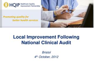 Local Improvement Following National Clinical Audit Bristol 4 th  October, 2012