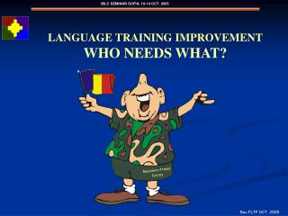 LANGUAGE TRAINING IMPROVEMENT WHO NEEDS WHAT?