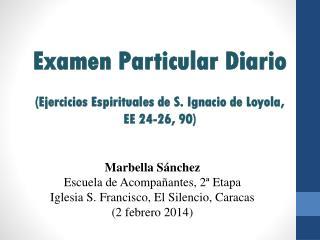Examen Particular Diario (Ejercicios Espirituales de S. Ignacio de Loyola, EE 24-26, 90)