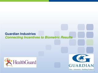 Guardian Industries  Connecting Incentives to Biometric Results