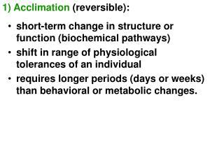 1) Acclimation  (reversible):