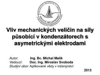 Vliv mechanických veličin na síly působící v kondenzátorech s asymetrickými elektrodami