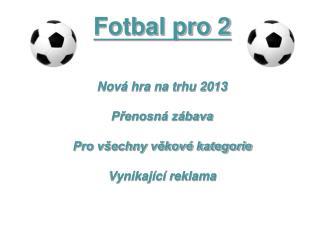 Fotbal pro 2 Nová hra na trhu 2013 Přenosná zábava Pro všechny věkové kategorie Vynikající reklama