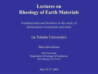 Lectures on  Rheology of Earth Materials  Fundamentals and frontiers in the study of  deformation of minerals and rocks