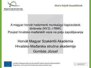 Horvát Magyar Szakértői Akadémia Hrvatsko-Mađarska stručna akademija Gombás József