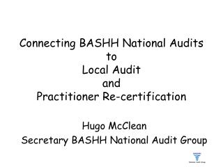 Connecting BASHH National Audits  to  Local Audit  and  Practitioner Re-certification
