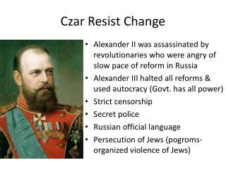 Czar Resist Change
