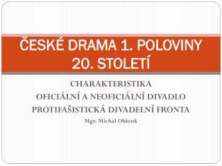 ČESKÉ DRAMA 1. POLOVINY 20. STOLETÍ