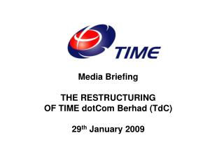 Media Briefing THE RESTRUCTURING  OF TIME dotCom Berhad (TdC) 29 th  January 2009