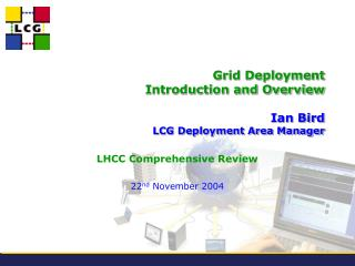 Grid Deployment   Introduction and Overview Ian Bird LCG Deployment Area Manager