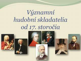 Významní hudobní skladatelia od 17. storočia