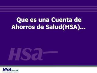 Que  es una Cuenta de Ahorros de Salud(HSA)...