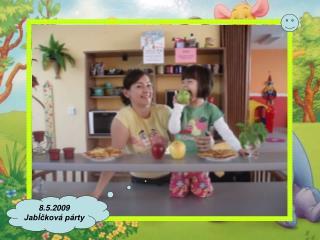 8.5.2009 Jabĺčková párty