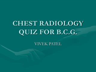 CHEST RADIOLOGY QUIZ FOR B.C.G.
