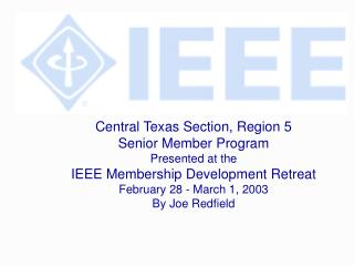 Central Texas Section, Region 5 Senior Member Program Presented at the