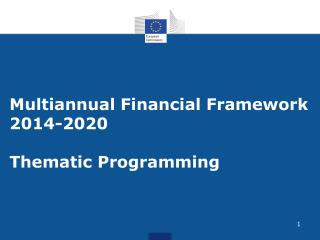 Multiannual Financial Framework 2014-2020 Thematic Programming