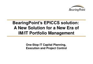 BearingPoint's EPICCS solution:   A New Solution for a New Era of  IM/IT Portfolio Management