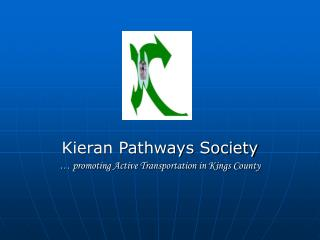 Kieran Pathways Society … promoting Active Transportation in Kings County