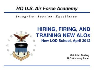 HIRING, FIRING, AND TRAINING NEW ALOs New LOD School, April 2012