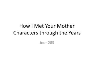 How I Met Your Mother Characters through the Years