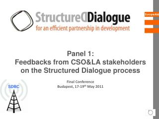 Panel 1:  Feedbacks from CSO&LA stakeholders on the Structured Dialogue process  Final Conference