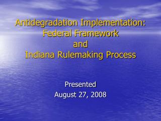 Antidegradation Implementation: Federal Framework  and Indiana Rulemaking Process