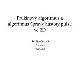 Pružinový algoritmus a algoritmus úpravy hustoty pulsů ve 2D
