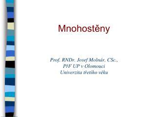 Prof. RNDr. Josef Molnár, CSc.,  PřF UP v Olomouci  Univerzita třetího věku