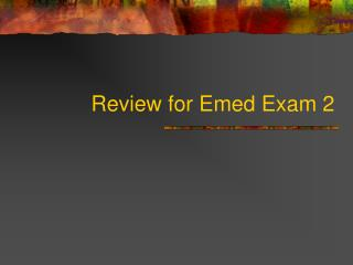 Review for Emed Exam 2